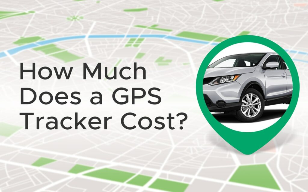 How Much Does a GPS Tracker Cost?